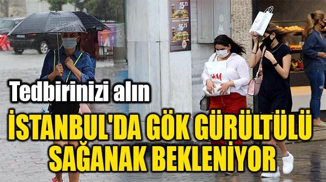 İSTANBUL'DA GÖK GÜRÜLTÜLÜ  SAĞANAK BEKLENİYOR