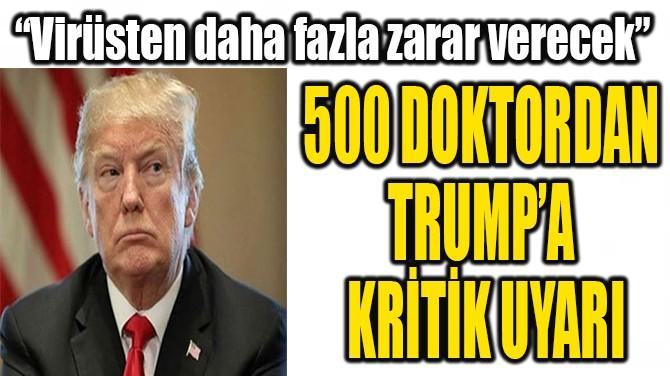 500 DOKTORDAN  TRUMP'A  KRİTİK UYARI