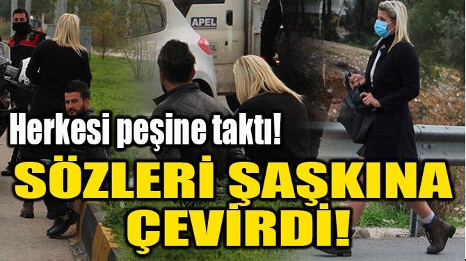 SÖZLERİ ŞAŞKINA  ÇEVİRDİ!