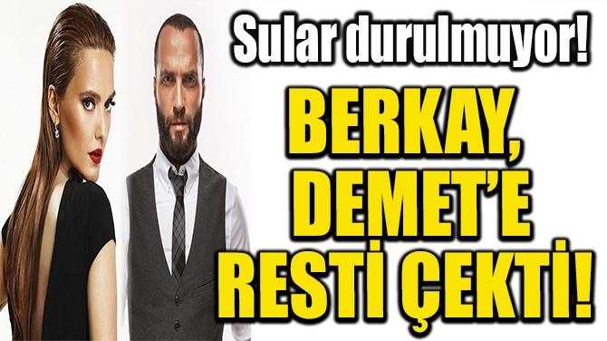 BERKAY,  DEMET'E RESTİ ÇEKTİ!