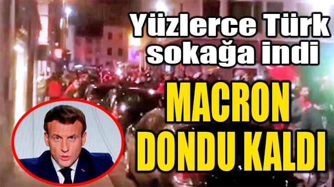 MACRON  DONDU KALDI