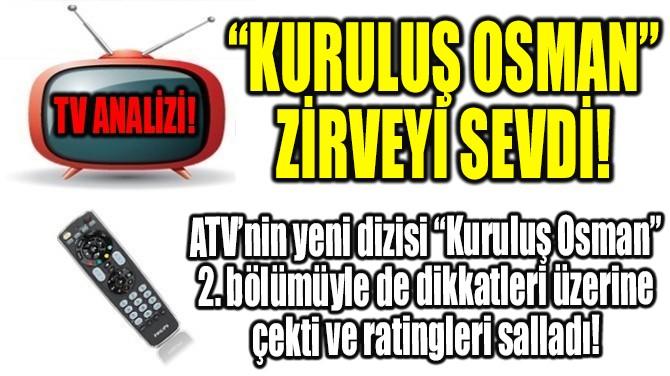 """""""KURULUŞ OSMAN""""  ZİRVEYİ SEVDİ!"""