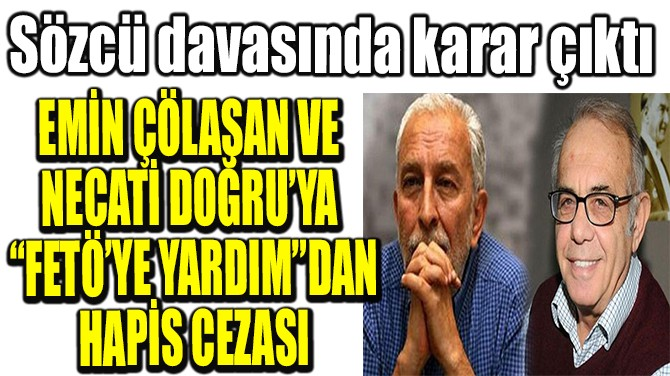 """EMİN ÇÖLAŞAN VE NECATİ DOĞRU'YA """"FETÖ'YE YARDIM""""DAN HAPİS CEZASI"""