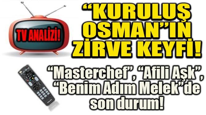 """RATINGLER BELLİ OLDU!  """"KURULUŞ  OSMAN""""IN  ZİRVE KEYFİ!"""