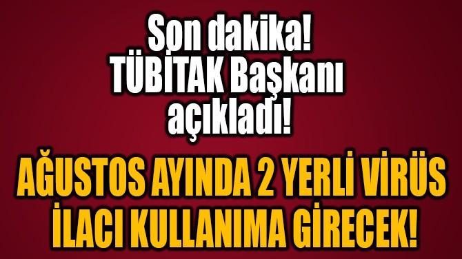 """""""AĞUSTOS AYINDA 2 YERLİ VİRÜS  İLACI KULLANIMA GİRECEK!"""""""