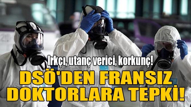 DSÖ'DEN FRANSIZ DOKTORLARA TEPKİ!