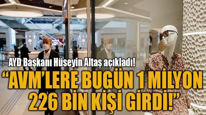 """""""AVM'LERE BUGÜN  1 MİLYON 226 BİN KİŞİ GİRDİ!"""""""