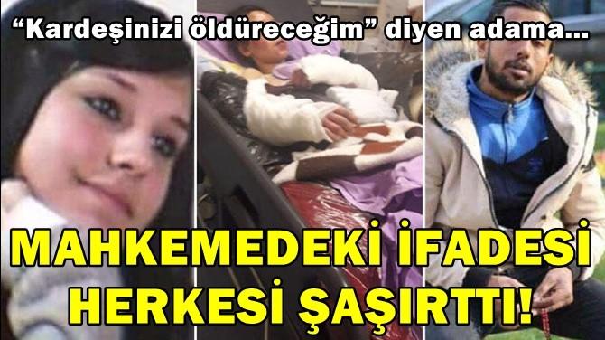MAHKEMEDEKİ İFADESİ HERKESİ ŞAŞIRTTI!
