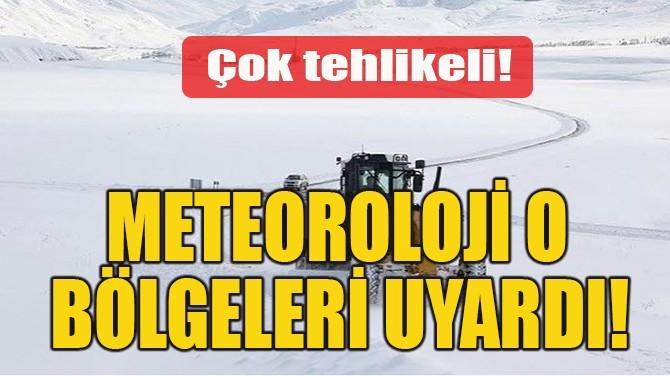 METEOROLOJİ O BÖLGELERİ UYARDI!