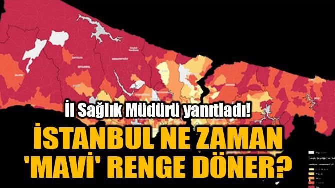 İSTANBUL NE ZAMAN 'MAVİ' RENGE DÖNER?