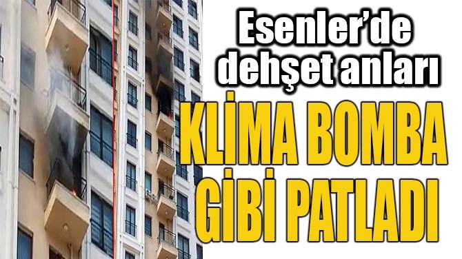 KLİMA BOMBA  GİBİ PATLADI