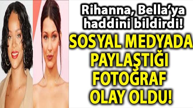 ÜNLÜ ŞARKICI RIHANNA BELLA HADID'E HADDİNİ BİLDİRDİ!