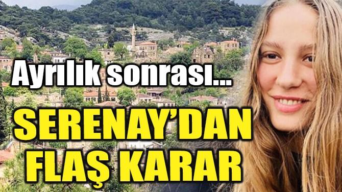 SERENAY SARIKAYA'DAN FLAŞ KARAR!