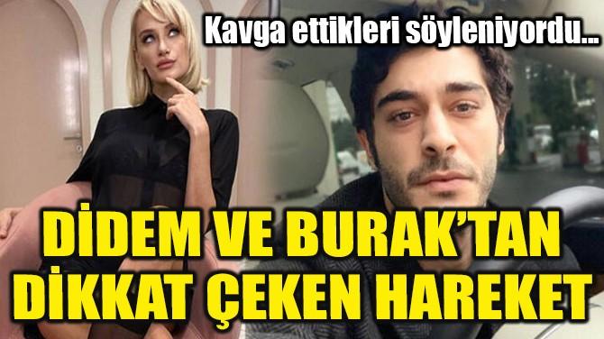 DİDEM VE BURAK'TAN DİKKAT ÇEKEN HAREKET!