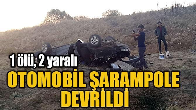 OTOMOBİL ŞARAMPOLE DEVRİLDİ