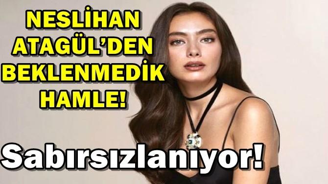 NESLİHAN ATAGÜL'DEN BEKLENMEDİK HAMLE!