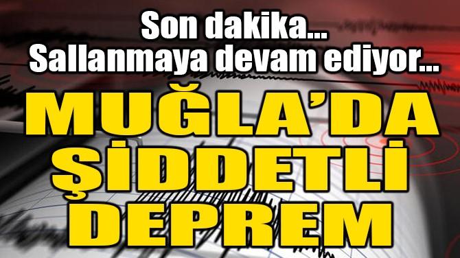 MUĞLA'DA ŞİDDETLİ DEPREM!