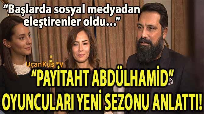 """PAYİTAHT ABDÜLHAMİD"" OYUNCULARI YENİ SEZONU ANLATTI!"