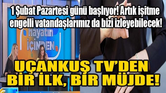 UÇANKUŞ TV'DEN BİR İLK, BİR MÜJDE!