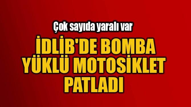 İDLİB'DE BOMBA YÜKLÜ MOTOSİKLET  PATLADI