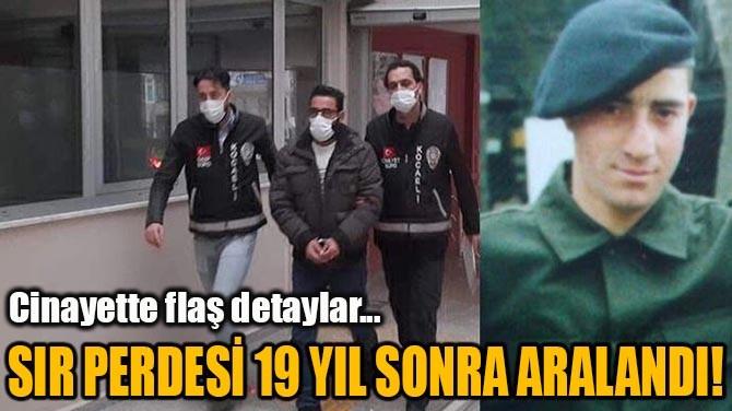 SIR PERDESİ 19 YIL SONRA ARALANDI!