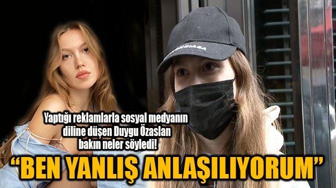 """DUYGU ÖZASLAN  """"BEN YANLIŞ ANLAŞILIYORUM"""""""