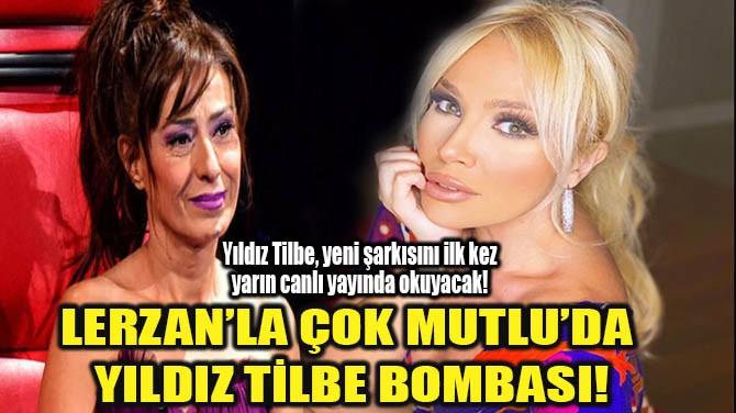 LERZAN'LA ÇOK MUTLU'DA  YILDIZ TİLBE BOMBASI!