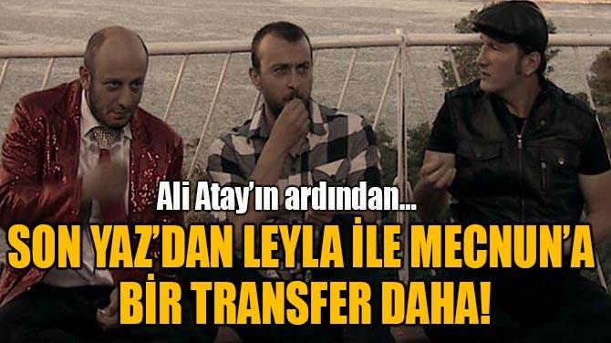SON YAZ'DAN LEYLA İLE MECNUN'A  BİR TRANSFER DAHA!