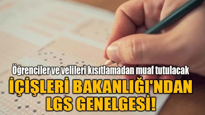 İÇİŞLERİ BAKANLIĞI'NDAN LGS GENELGESİ!