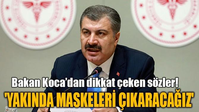 'YAKINDA MASKELERİ ÇIKARACAĞIZ'