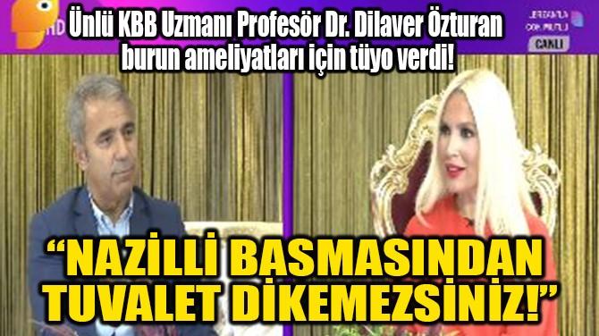 """""""NAZİLLİ BASMASINDAN TUVALET DİKEMEZSİNİZ!"""""""