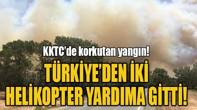 TÜRKİYE'DEN İKİ  HELİKOPTER YARDIMA GİTTİ!