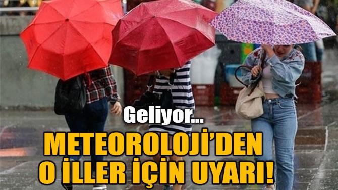 METEOROLOJİ'DEN  O İLLER İÇİN UYARI!