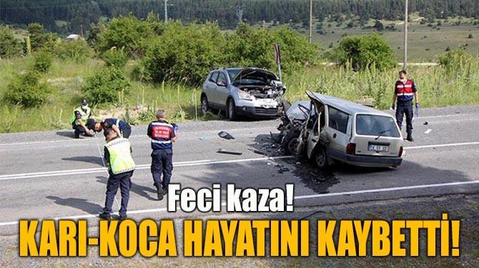 KARI-KOCA HAYATINI KAYBETTİ!