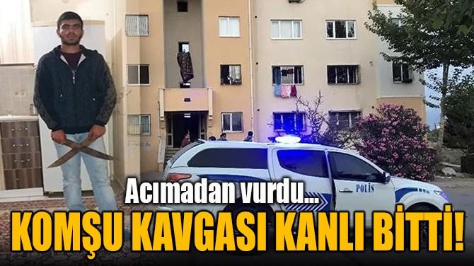 ADANA'DA KOMŞU KAVGASI KANLI BİTTİ!