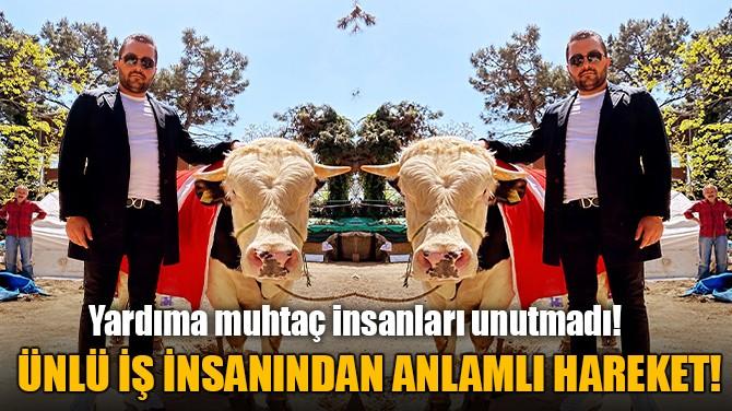İŞ İNSANI GÖKHAN GÖZ'DEN ANLAMLI HAREKET!