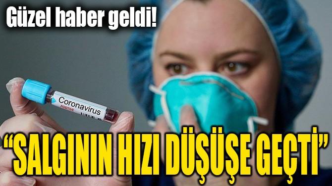 """""""SALGININ HIZI DÜŞÜŞE GEÇTİ"""""""
