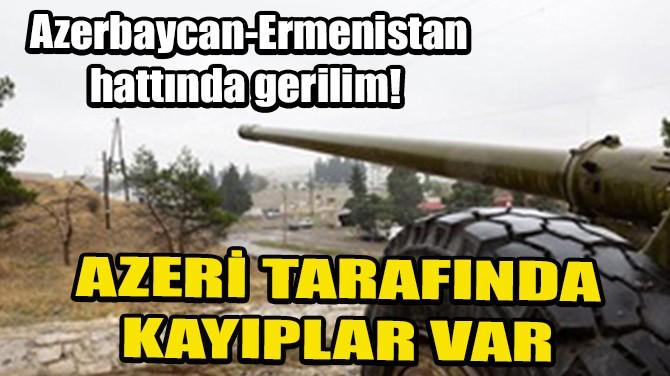 AZERBAYCAN-ERMENİSTAN HATTINDA GERİLİM!