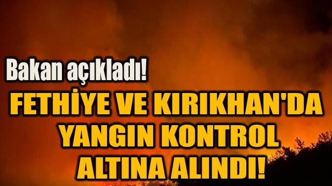 FETHİYE VE KIRIKHAN'DA  YANGIN KONTROL  ALTINA ALINDI!
