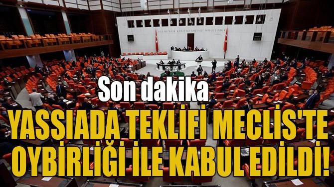 YASSIADA TEKLİFİ MECLİS'TE  OYBİRLİĞİ İLE KABUL EDİLDİ!