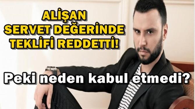 ALİŞAN SERVET DEĞERİNDE TEKLİFİ REDDETTİ!