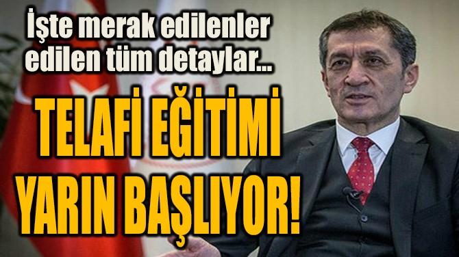 TELAFİ EĞİTİMİ  YARIN BAŞLIYOR!