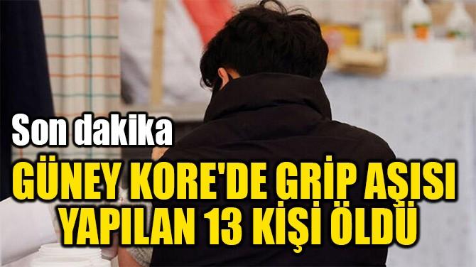 GÜNEY KORE'DE GRİP AŞISI  YAPILAN 13 KİŞİ ÖLDÜ