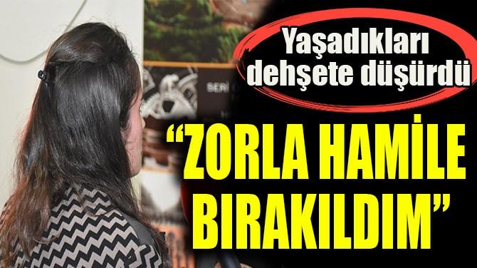 """ZORLA HAMİLE BIRAKILDIM"""