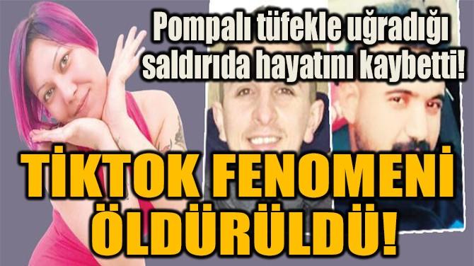 TİKTOK FENOMENİ  ÖLDÜRÜLDÜ!