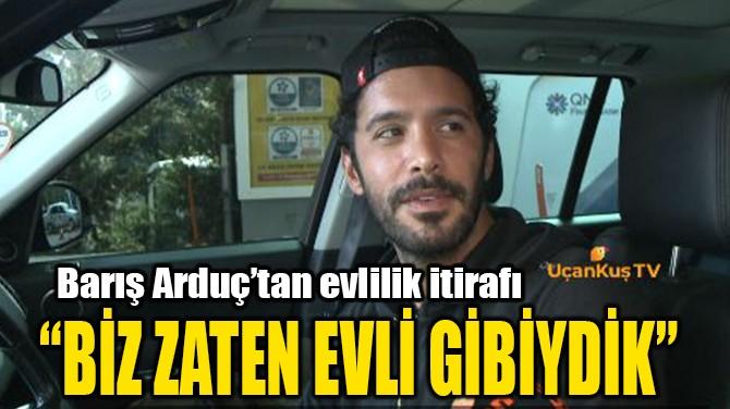 """""""BİZ ZATEN EVLİ GİBİYDİK"""""""