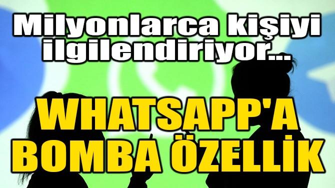 WHATSAPP'A BOMBA ÖZELLİK!