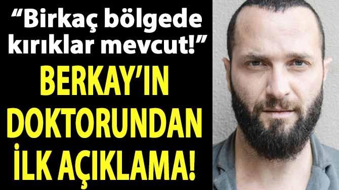 BERKAY'IN DOKTORUNDAN İLK AÇIKLAMA!