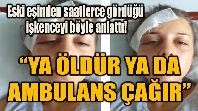 """""""YA ÖLDÜR YA DA AMBULANS ÇAĞIR"""""""