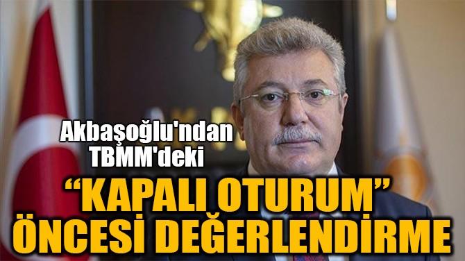 """""""KAPALI OTURUM""""  ÖNCESİ DEĞERLENDİRME"""